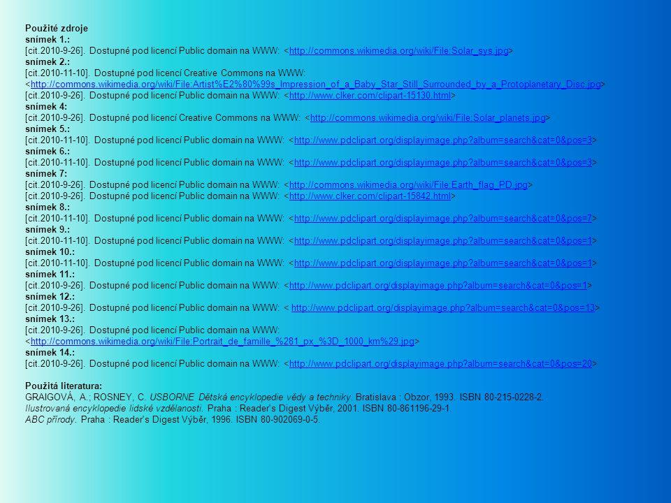 Použité zdroje snímek 1.: [cit.2010-9-26]. Dostupné pod licencí Public domain na WWW: <http://commons.wikimedia.org/wiki/File:Solar_sys.jpg>